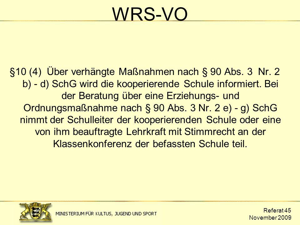 Referat 45 November 2009 WRS-VO §10 (4) Über verhängte Maßnahmen nach § 90 Abs. 3 Nr. 2 b) - d) SchG wird die kooperierende Schule informiert. Bei der