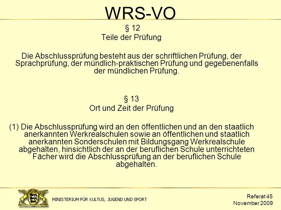 Referat 45 November 2009 WRS-VO § 12 Teile der Prüfung Die Abschlussprüfung besteht aus der schriftlichen Prüfung, der Sprachprüfung, der mündlich-pra