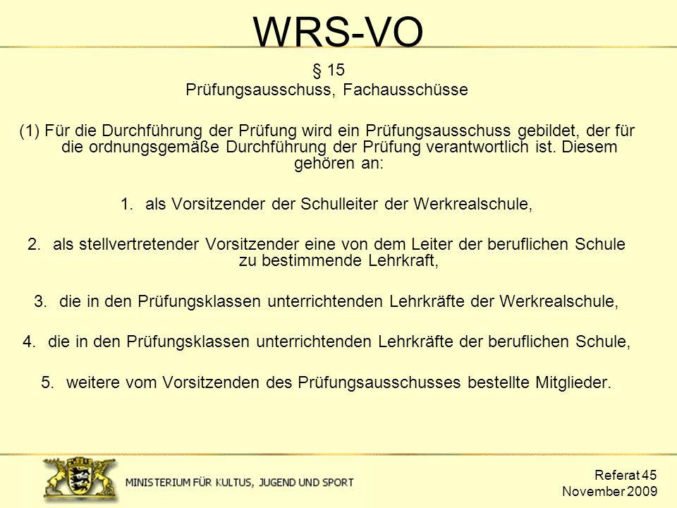 Referat 45 November 2009 WRS-VO § 15 Prüfungsausschuss, Fachausschüsse (1) Für die Durchführung der Prüfung wird ein Prüfungsausschuss gebildet, der f