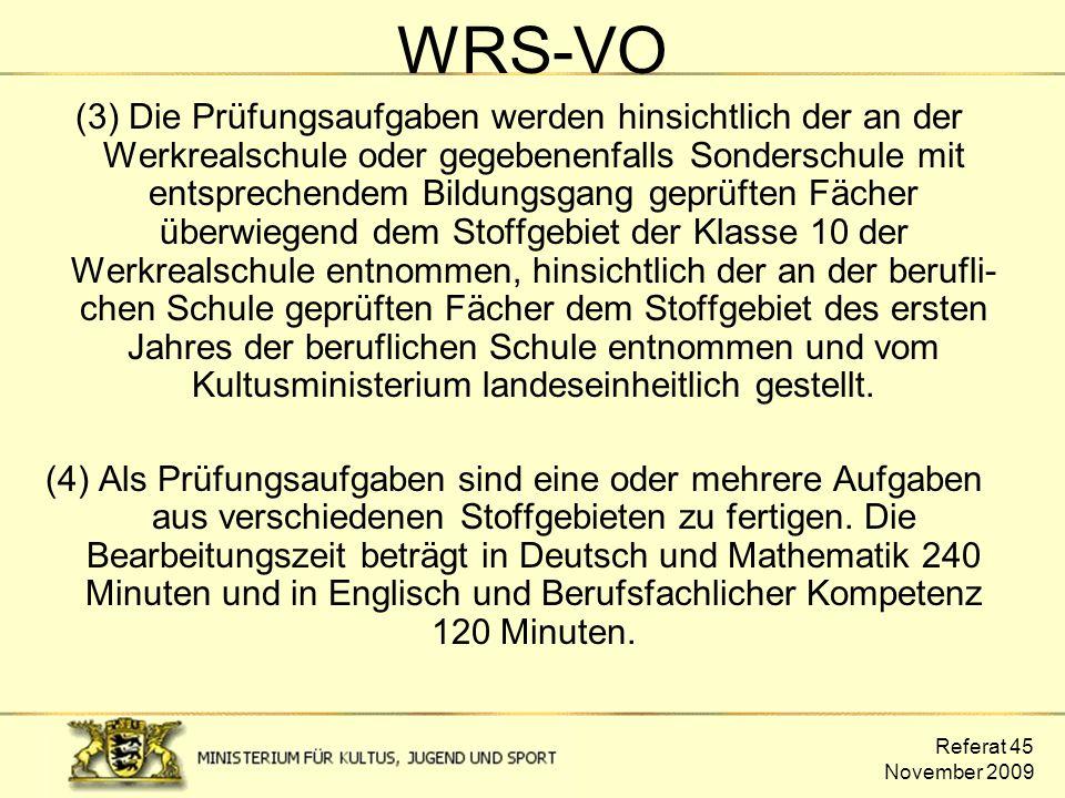 Referat 45 November 2009 WRS-VO (3) Die Prüfungsaufgaben werden hinsichtlich der an der Werkrealschule oder gegebenenfalls Sonderschule mit entspreche
