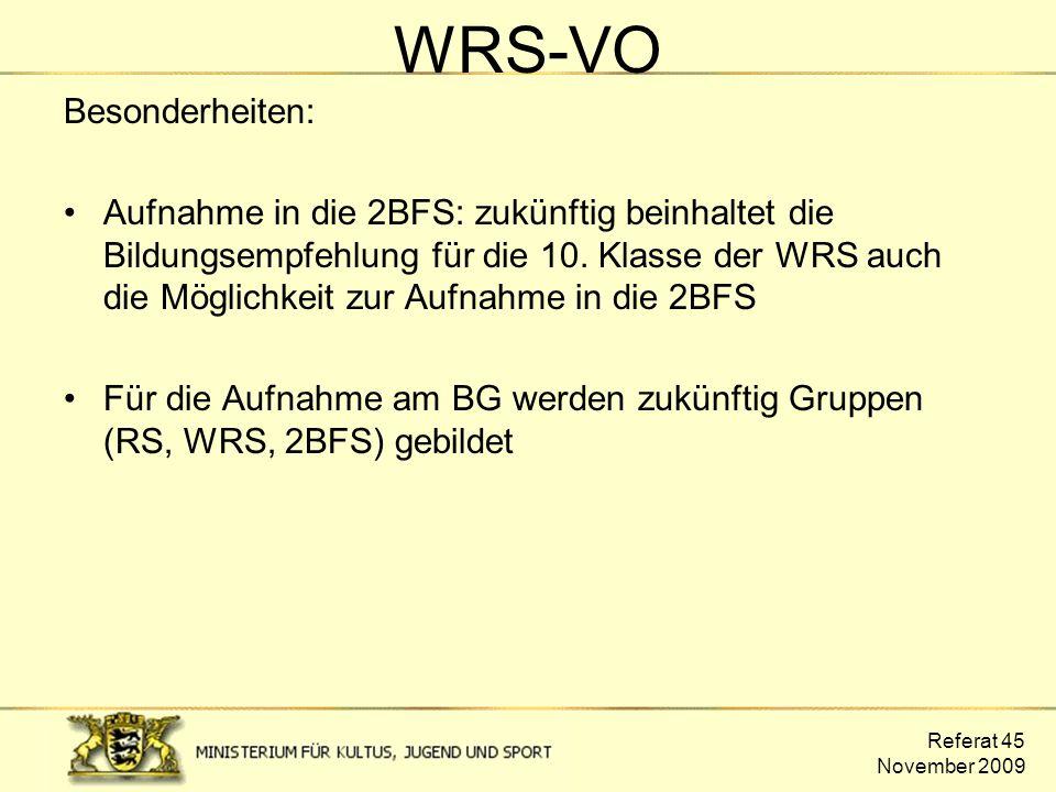 Referat 45 November 2009 Besonderheiten: Aufnahme in die 2BFS: zukünftig beinhaltet die Bildungsempfehlung für die 10. Klasse der WRS auch die Möglich