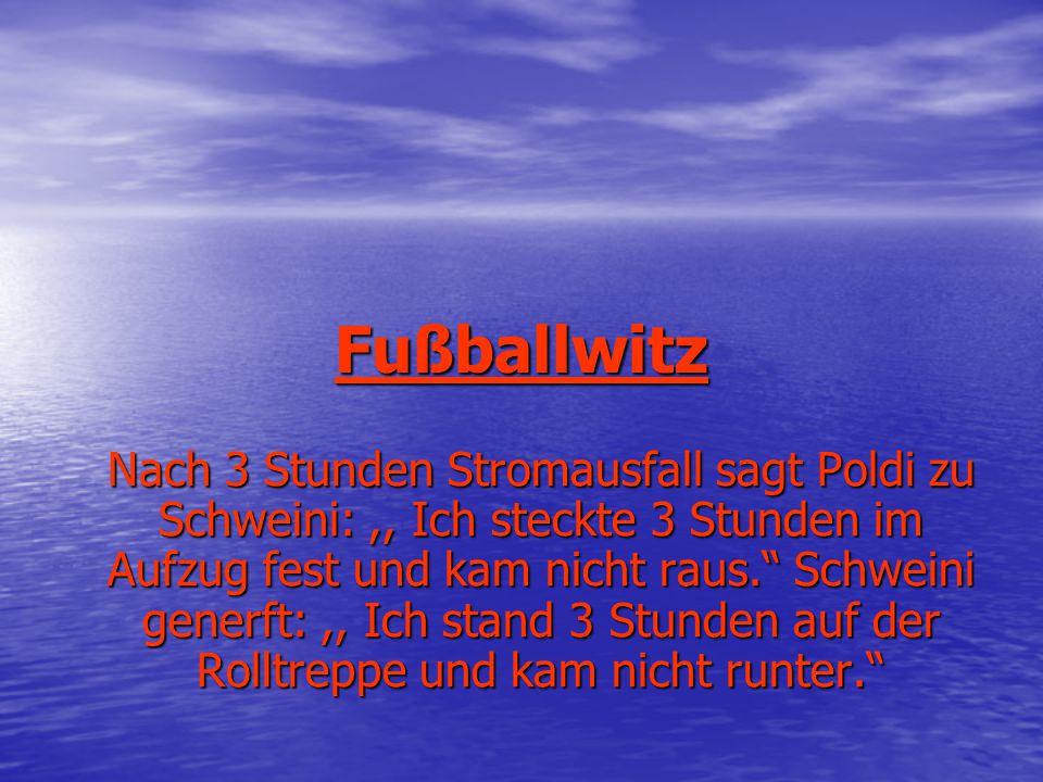 """Fußballwitz Nach 3 Stunden Stromausfall sagt Poldi zu Schweini:,, Ich steckte 3 Stunden im Aufzug fest und kam nicht raus."""" Schweini generft:,, Ich st"""
