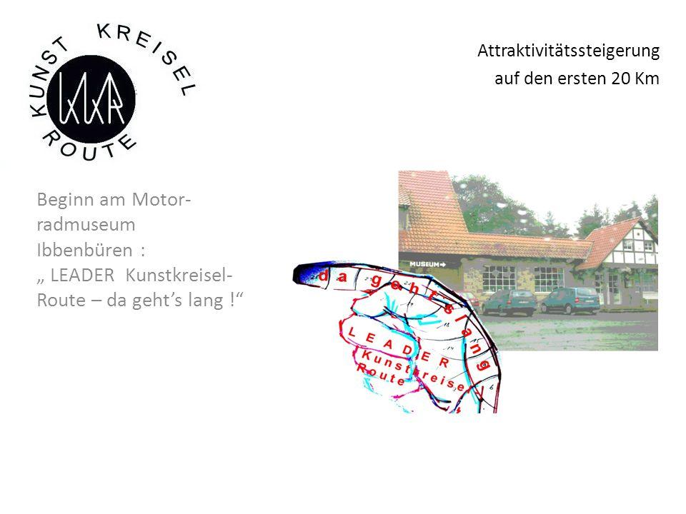 """Attraktivitätssteigerung auf den ersten 20 Km Beginn am Motor- radmuseum Ibbenbüren : """" LEADER Kunstkreisel- Route – da geht's lang !"""