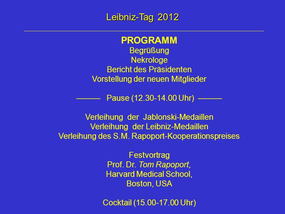 Leibniz-Tag 2012 PROGRAMM Begrüßung Nekrologe Bericht des Präsidenten Vorstellung der neuen Mitglieder ——— Pause (12.30-14.00 Uhr) ——— Verleihung der