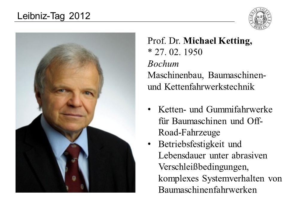 Prof. Dr. Michael Ketting, * 27. 02. 1950 Bochum Maschinenbau, Baumaschinen- und Kettenfahrwerkstechnik Ketten- und Gummifahrwerke für Baumaschinen un