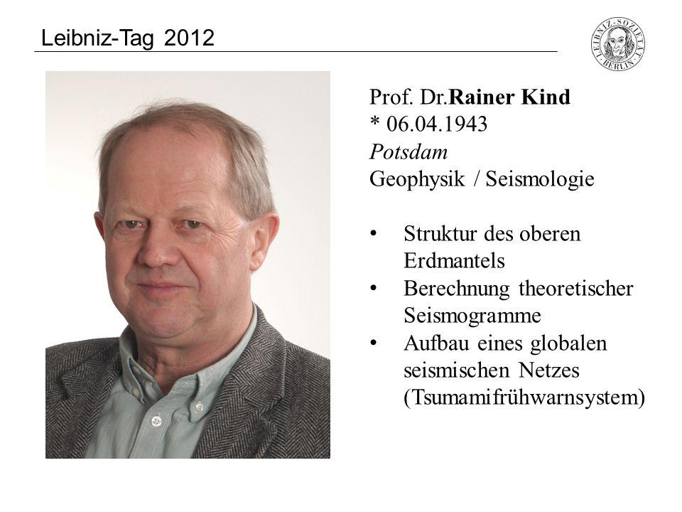 Prof. Dr.Rainer Kind * 06.04.1943 Potsdam Geophysik / Seismologie Struktur des oberen Erdmantels Berechnung theoretischer Seismogramme Aufbau eines gl