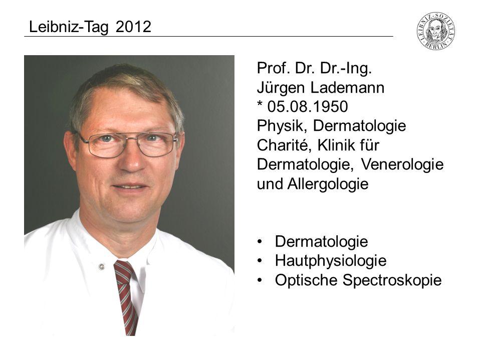 Prof. Dr. Dr.-Ing. Jürgen Lademann * 05.08.1950 Physik, Dermatologie Charité, Klinik für Dermatologie, Venerologie und Allergologie Dermatologie Hautp