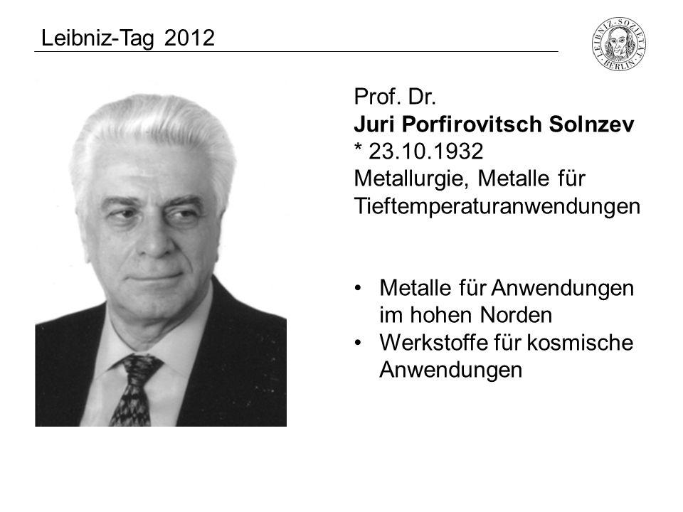 Prof. Dr. Juri Porfirovitsch Solnzev * 23.10.1932 Metallurgie, Metalle für Tieftemperaturanwendungen Metalle für Anwendungen im hohen Norden Werkstoff