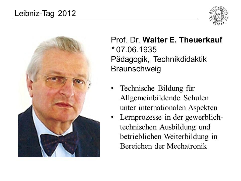 Prof. Dr. Walter E. Theuerkauf * 07.06.1935 Pädagogik, Technikdidaktik Braunschweig Technische Bildung für Allgemeinbildende Schulen unter internation