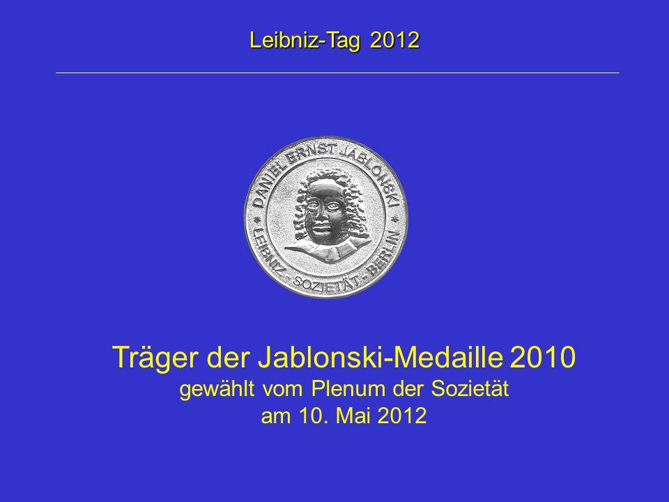 Leibniz-Tag 2012 Träger der Jablonski-Medaille 2010 gewählt vom Plenum der Sozietät am 10. Mai 2012