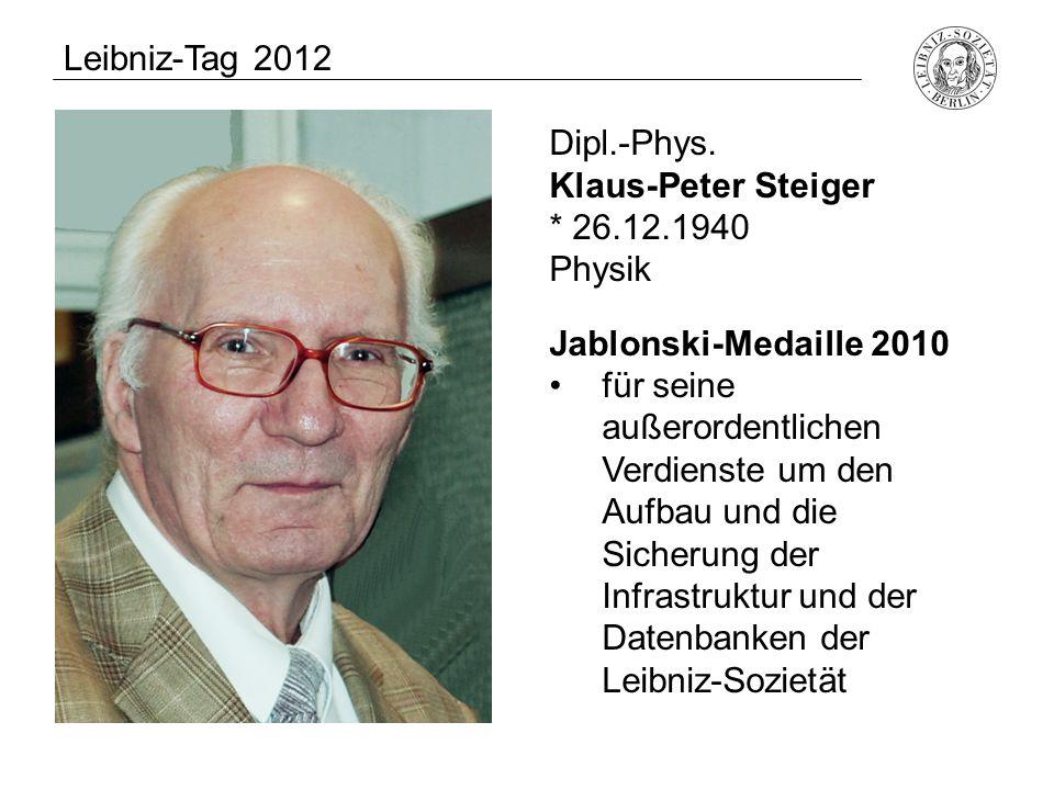 Dipl.-Phys. Klaus-Peter Steiger * 26.12.1940 Physik Jablonski-Medaille 2010 für seine außerordentlichen Verdienste um den Aufbau und die Sicherung der