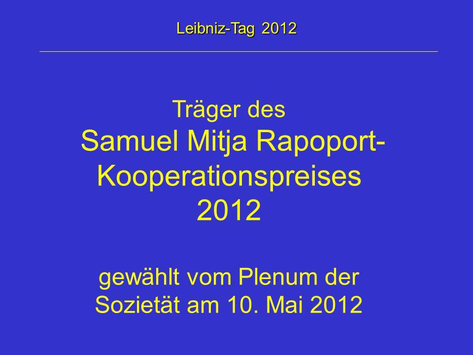 Träger des Samuel Mitja Rapoport- Kooperationspreises 2012 gewählt vom Plenum der Sozietät am 10. Mai 2012