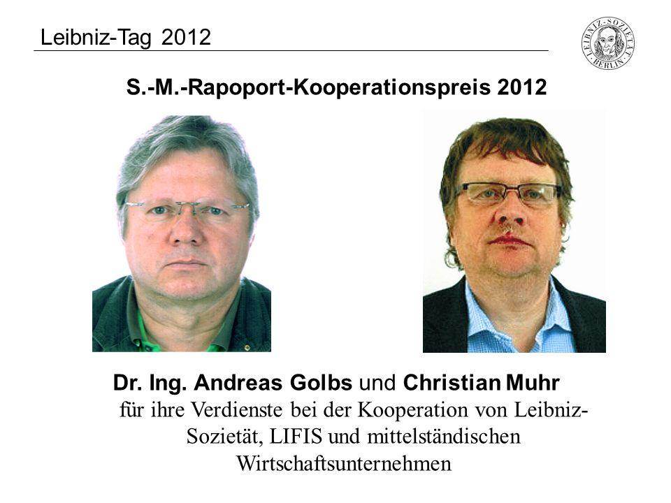 S.-M.-Rapoport-Kooperationspreis 2012 Dr. Ing. Andreas Golbs und Christian Muhr für ihre Verdienste bei der Kooperation von Leibniz- Sozietät, LIFIS u
