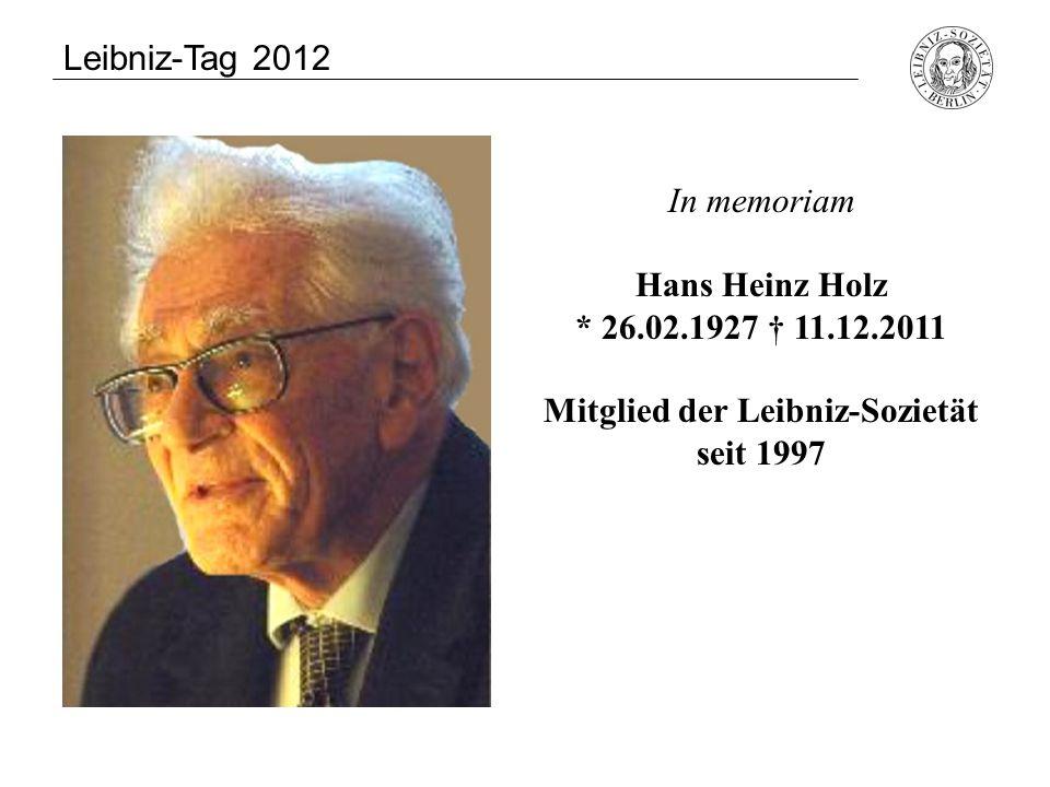 In memoriam Wolfgang Böhme * 11.03.1926 † 24.02.2012 Korrespondierendes Mitglied der Akademie der Wissenschaften seit 1977, Ordentliches Mitglied seit 1980, Mitglied der Leibniz-Sozietät seit 1993 Leibniz-Tag 2012 Uwe-Jens Heuer * 11.07.1927 † 22.10.2011