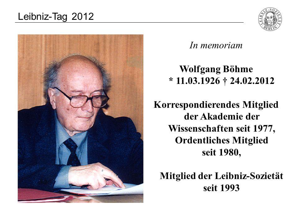 In memoriam Wolfgang Böhme * 11.03.1926 † 24.02.2012 Korrespondierendes Mitglied der Akademie der Wissenschaften seit 1977, Ordentliches Mitglied seit
