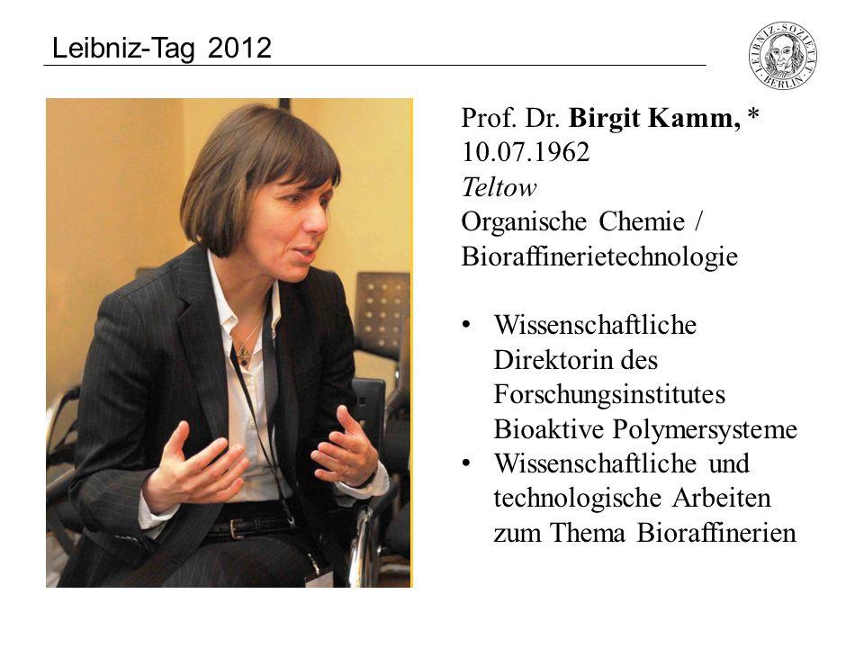 Prof. Dr. Birgit Kamm, * 10.07.1962 Teltow Organische Chemie / Bioraffinerietechnologie Wissenschaftliche Direktorin des Forschungsinstitutes Bioaktiv