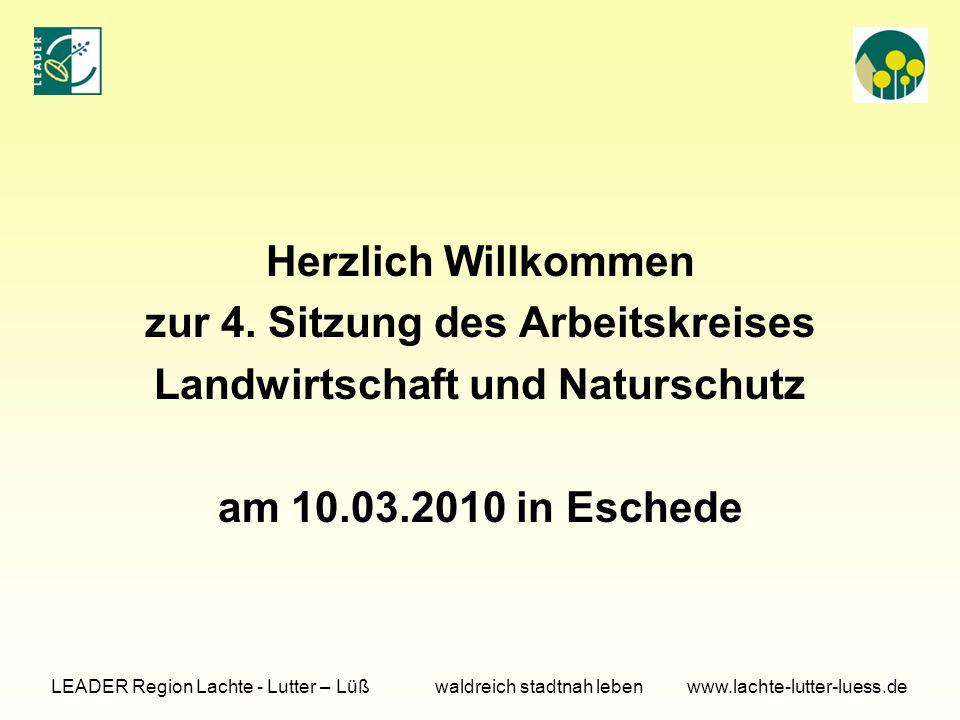LEADER Region Lachte - Lutter – Lüß waldreich stadtnah leben www.lachte-lutter-luess.de Herzlich Willkommen zur 4. Sitzung des Arbeitskreises Landwirt