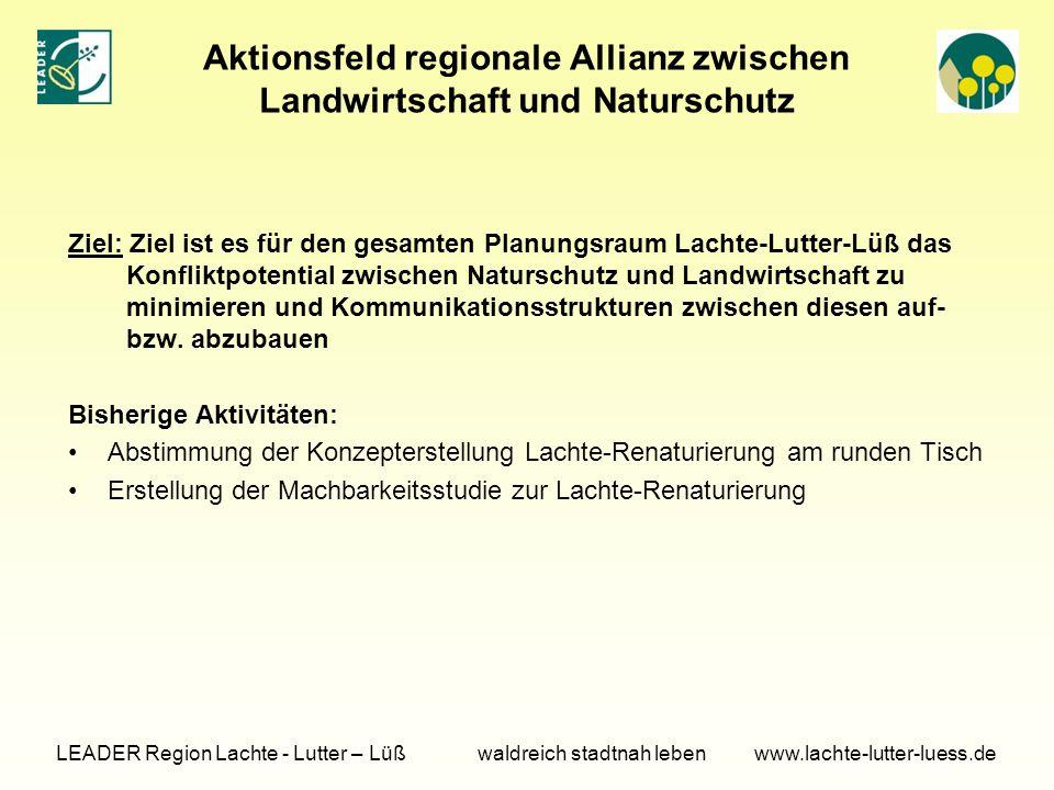 Aktionsfeld regionale Allianz zwischen Landwirtschaft und Naturschutz Ziel: Ziel ist es für den gesamten Planungsraum Lachte-Lutter-Lüß das Konfliktpotential zwischen Naturschutz und Landwirtschaft zu minimieren und Kommunikationsstrukturen zwischen diesen auf- bzw.