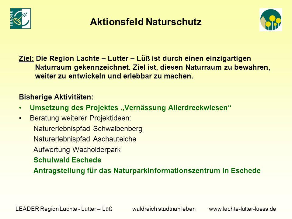 Aktionsfeld Naturschutz Ziel: Die Region Lachte – Lutter – Lüß ist durch einen einzigartigen Naturraum gekennzeichnet. Ziel ist, diesen Naturraum zu b
