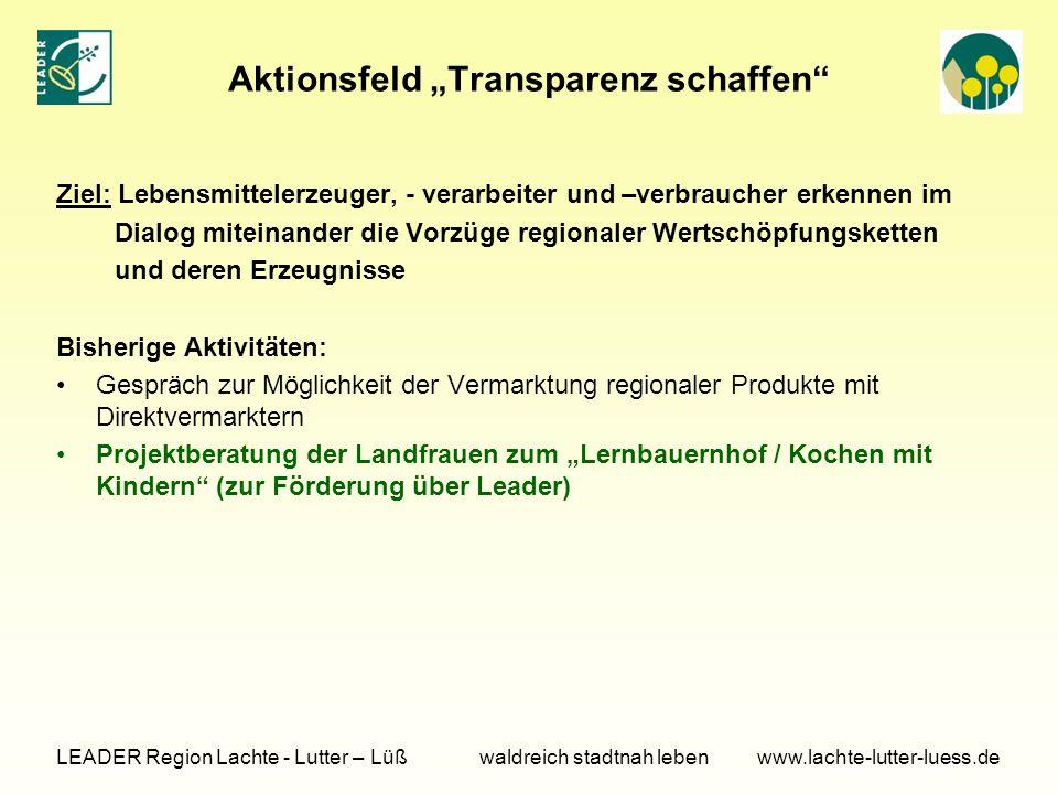 """Aktionsfeld """"Transparenz schaffen"""" Ziel: Lebensmittelerzeuger, - verarbeiter und –verbraucher erkennen im Dialog miteinander die Vorzüge regionaler We"""