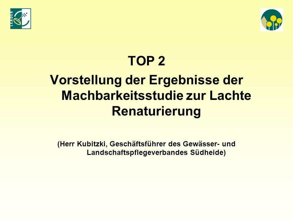 TOP 2 Vorstellung der Ergebnisse der Machbarkeitsstudie zur Lachte Renaturierung (Herr Kubitzki, Geschäftsführer des Gewässer- und Landschaftspflegeve