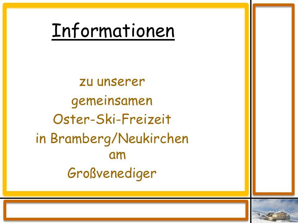 Informationen zu unserer gemeinsamen Oster-Ski-Freizeit in Bramberg/Neukirchen am Großvenediger