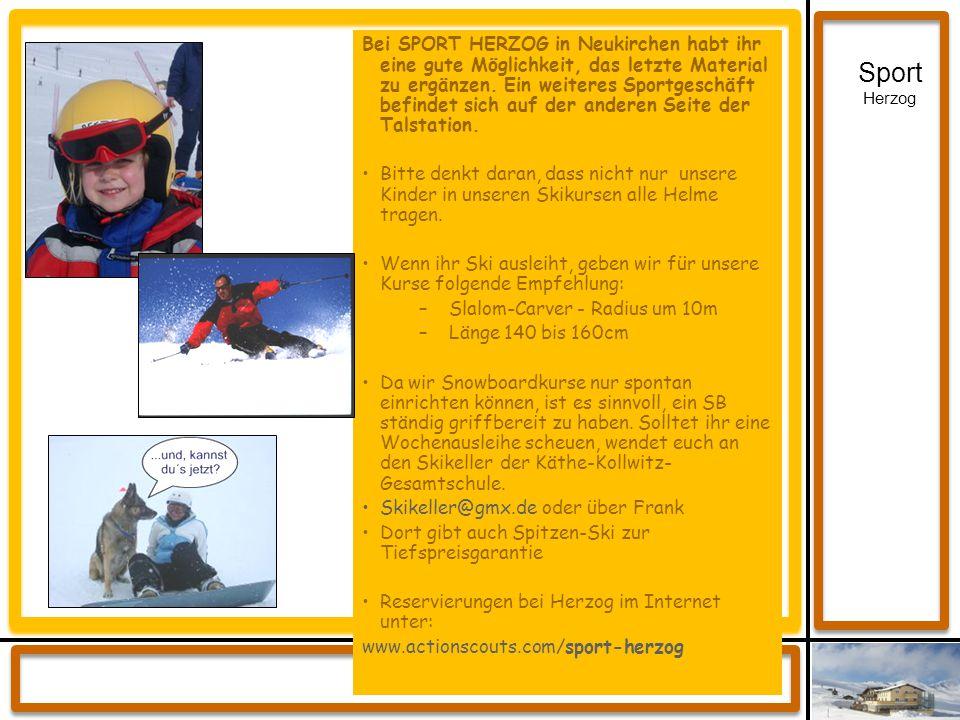 Sport Herzog Bei SPORT HERZOG in Neukirchen habt ihr eine gute Möglichkeit, das letzte Material zu ergänzen. Ein weiteres Sportgeschäft befindet sich