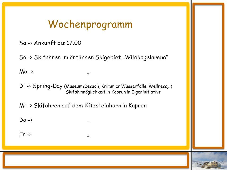 """Wochenprogramm Sa -> Ankunft bis 17.00 So -> Skifahren im örtlichen Skigebiet """"Wildkogelarena"""" Mo -> """" Di -> Spring-Day (Museumsbesuch, Krimmler Wasse"""