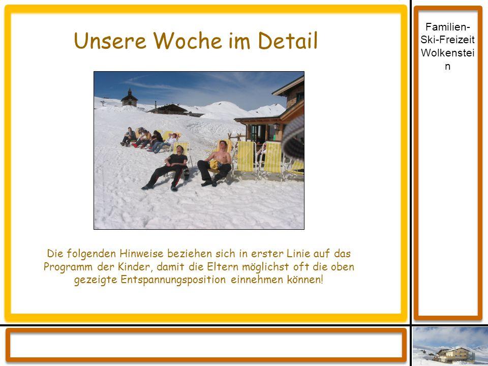 Familien- Ski-Freizeit Wolkenstei n Unsere Woche im Detail Die folgenden Hinweise beziehen sich in erster Linie auf das Programm der Kinder, damit die