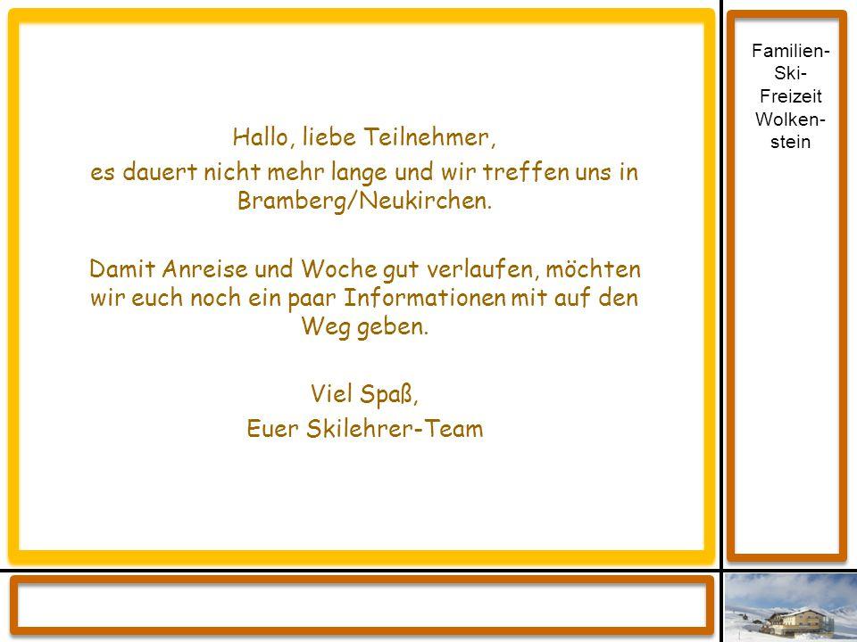 Familien- Ski- Freizeit Wolken- stein Hallo, liebe Teilnehmer, es dauert nicht mehr lange und wir treffen uns in Bramberg/Neukirchen. Damit Anreise un