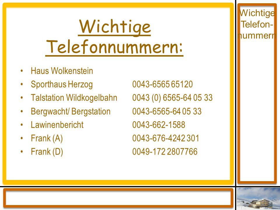 Wichtige Telefonnummern: Haus Wolkenstein Sporthaus Herzog 0043-6565 65120 Talstation Wildkogelbahn 0043 (0) 6565-64 05 33 Bergwacht/ Bergstation 0043