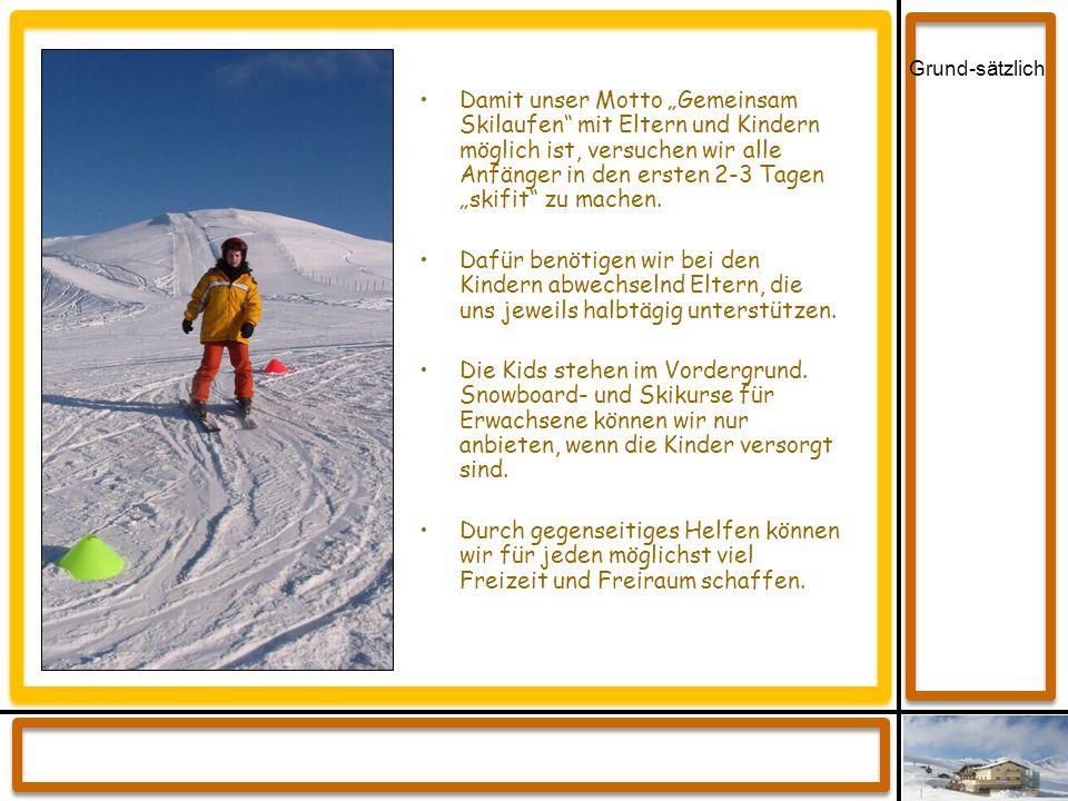 """Grund-sätzlich Damit unser Motto """"Gemeinsam Skilaufen"""" mit Eltern und Kindern möglich ist, versuchen wir alle Anfänger in den ersten 2-3 Tagen """"skifit"""