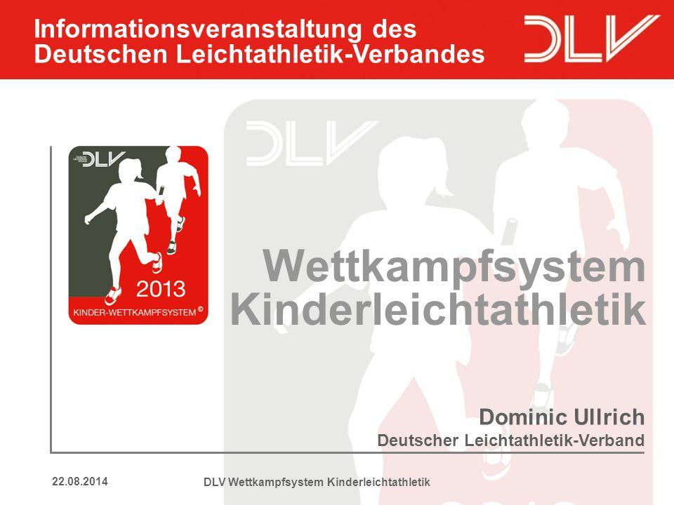 122.08.2014 Wettkampfsystem Kinderleichtathletik Dominic Ullrich Deutscher Leichtathletik-Verband DLV Wettkampfsystem Kinderleichtathletik Information