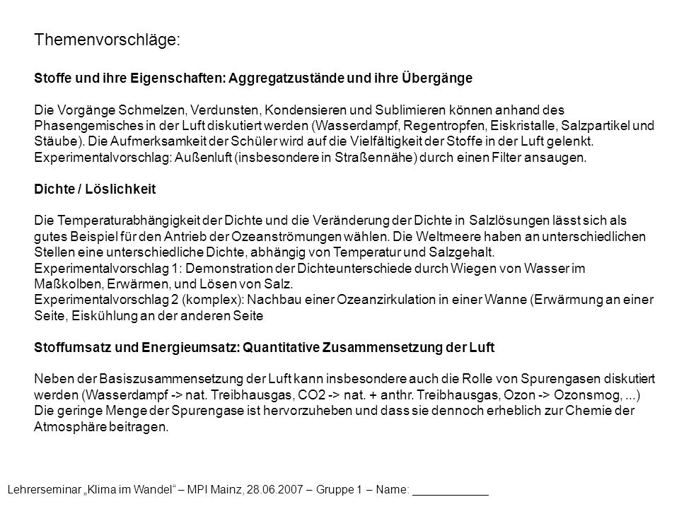 """Lehrerseminar """"Klima im Wandel"""" – MPI Mainz, 28.06.2007 – Gruppe 1 – Name: ____________ Themenvorschläge: Stoffe und ihre Eigenschaften: Aggregatzustä"""