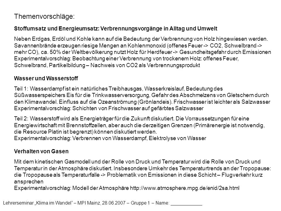 """Lehrerseminar """"Klima im Wandel"""" – MPI Mainz, 28.06.2007 – Gruppe 1 – Name: ____________ Themenvorschläge: Stoffumsatz und Energieumsatz: Verbrennungsv"""