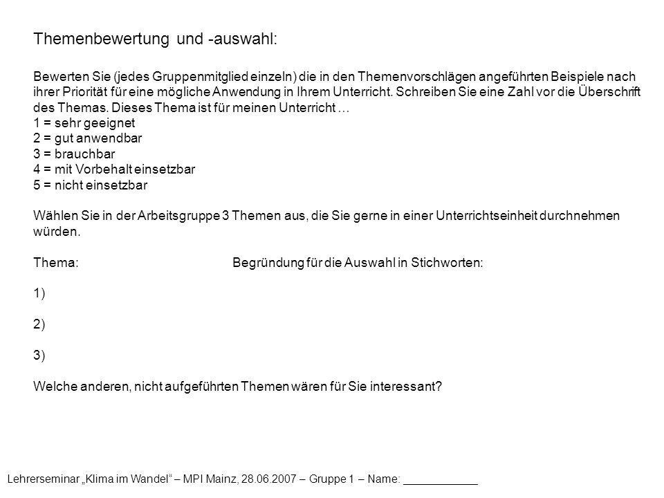 """Lehrerseminar """"Klima im Wandel"""" – MPI Mainz, 28.06.2007 – Gruppe 1 – Name: ____________ Themenbewertung und -auswahl: Bewerten Sie (jedes Gruppenmitgl"""