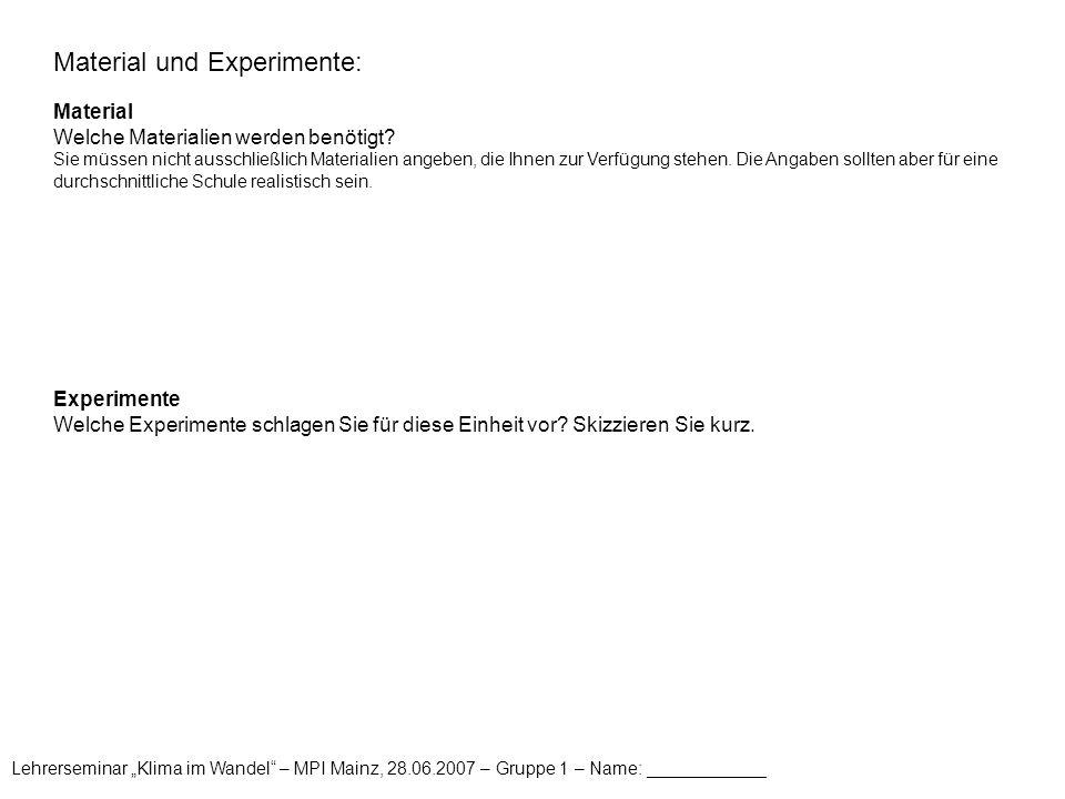"Lehrerseminar ""Klima im Wandel"" – MPI Mainz, 28.06.2007 – Gruppe 1 – Name: ____________ Material und Experimente: Material Welche Materialien werden b"