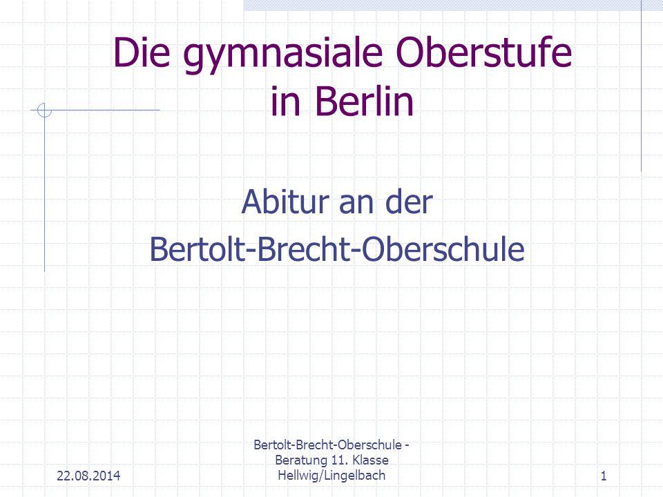 22.08.2014 Bertolt-Brecht-Oberschule - Beratung 11. Klasse Hellwig/Lingelbach1 Die gymnasiale Oberstufe in Berlin Abitur an der Bertolt-Brecht-Obersch