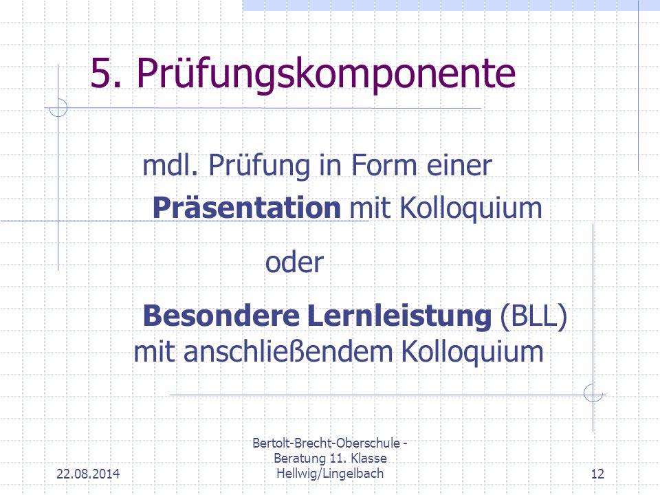 22.08.2014 Bertolt-Brecht-Oberschule - Beratung 11. Klasse Hellwig/Lingelbach12 5. Prüfungskomponente mdl. Prüfung in Form einer Präsentation mit Koll