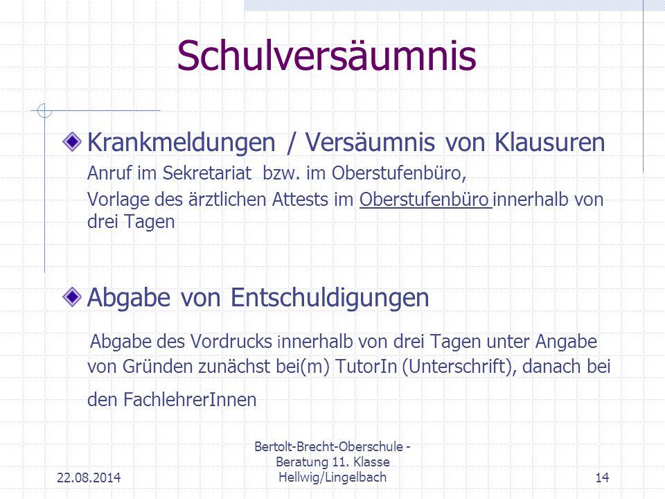 22.08.2014 Bertolt-Brecht-Oberschule - Beratung 11. Klasse Hellwig/Lingelbach14 Schulversäumnis Krankmeldungen / Versäumnis von Klausuren Anruf im Sek