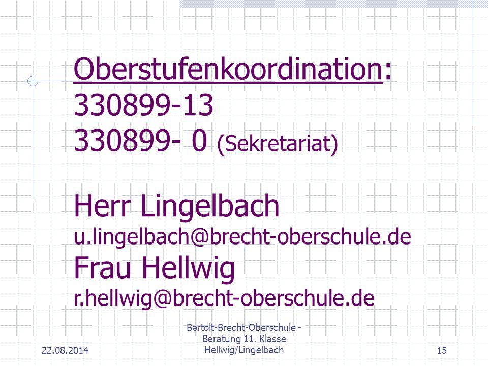 22.08.2014 Bertolt-Brecht-Oberschule - Beratung 11. Klasse Hellwig/Lingelbach15 Oberstufenkoordination: 330899-13 330899- 0 (Sekretariat) Herr Lingelb