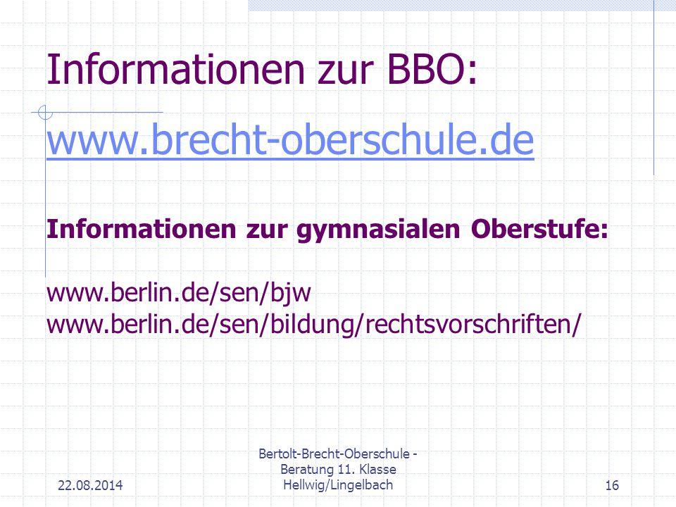 22.08.2014 Bertolt-Brecht-Oberschule - Beratung 11. Klasse Hellwig/Lingelbach16 Informationen zur BBO: www.brecht-oberschule.de Informationen zur gymn