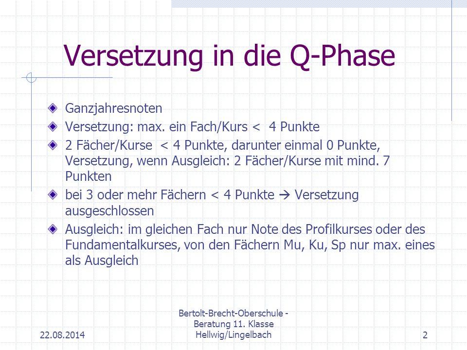 22.08.2014 Bertolt-Brecht-Oberschule - Beratung 11. Klasse Hellwig/Lingelbach2 Versetzung in die Q-Phase Ganzjahresnoten Versetzung: max. ein Fach/Kur