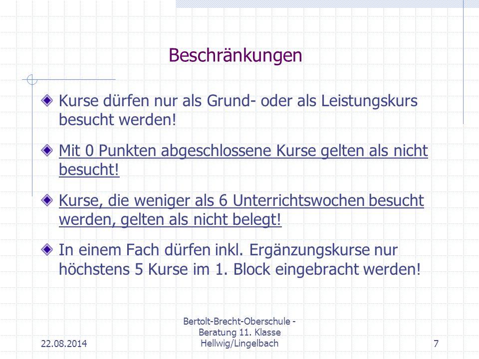 22.08.2014 Bertolt-Brecht-Oberschule - Beratung 11. Klasse Hellwig/Lingelbach7 Beschränkungen Kurse dürfen nur als Grund- oder als Leistungskurs besuc