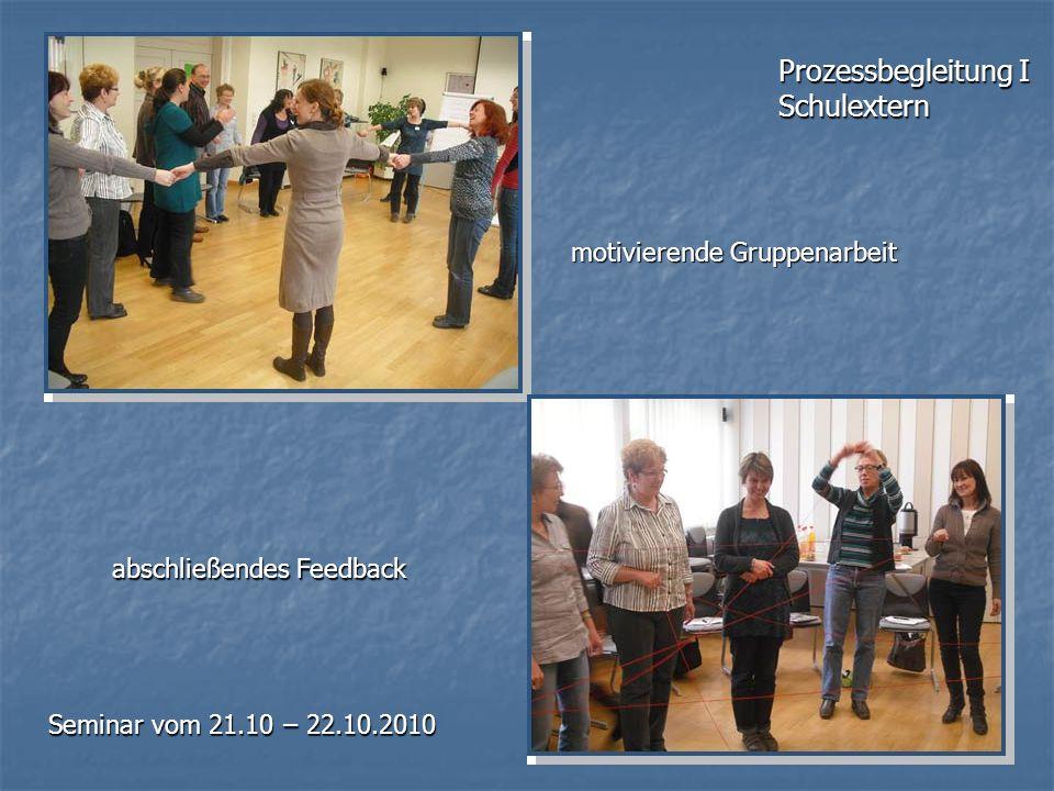 Prozessbegleitung I Schulextern Seminar vom 21.10 – 22.10.2010 motivierende Gruppenarbeit abschließendes Feedback
