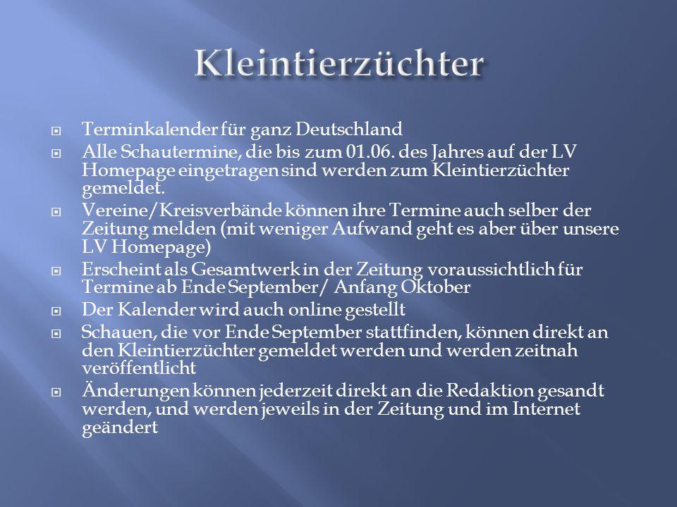  Terminkalender für ganz Deutschland  Alle Schautermine, die bis zum 01.06. des Jahres auf der LV Homepage eingetragen sind werden zum Kleintierzüch