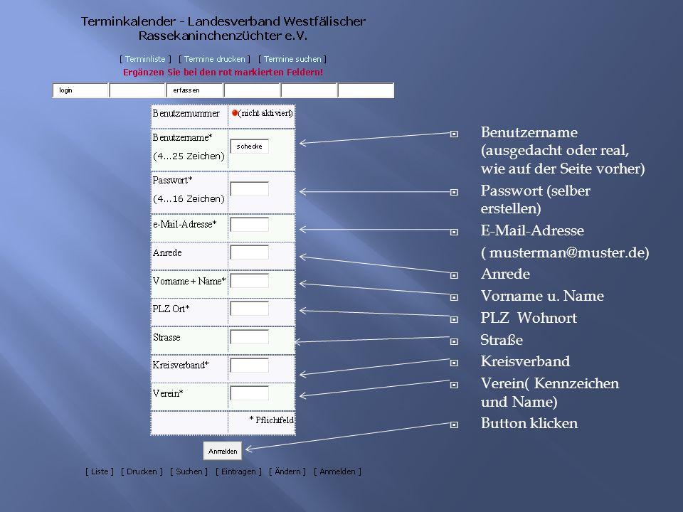  Benutzername (ausgedacht oder real, wie auf der Seite vorher)  Passwort (selber erstellen)  E-Mail-Adresse ( musterman@muster.de)  Anrede  Vorname u.