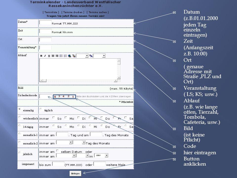  Datum (z.B.01.01.2000 jeden Tag einzeln eintragen)  Zeit (Anfangszeit z.B. 10:00)  Ort ( genaue Adresse mit Straße,PLZ und Ort)  Veranstaltung (