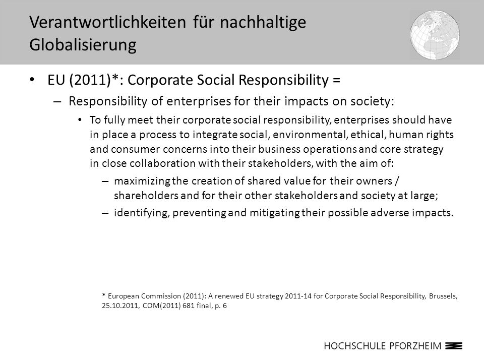 EU (2011)*: Corporate Social Responsibility = – Responsibility of enterprises for their impacts on society: To fully meet their corporate social respo
