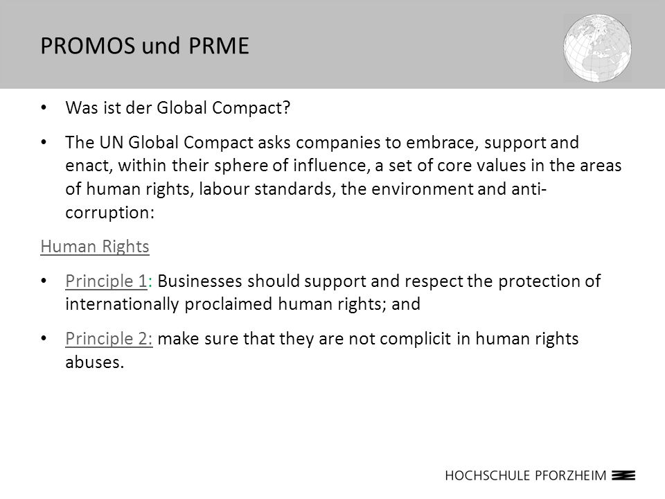 Was ist der Global Compact? The UN Global Compact asks companies to embrace, support and enact, within their sphere of influence, a set of core values